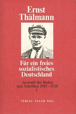 Thälmann - Auswahl Reden und Schriften - Für ein freies sozialistisches Deutschland!